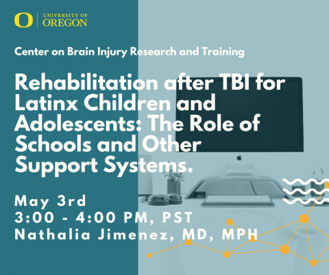 Webinar presented by Center on Brain Injury Research and Training featuring Nathalia Jimenez, MD, MPH on TBI and the Latinx Community. Occurs May 3rd at 3 PM, Pacific Standard Time, for 1 hour.
